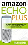 Amazon Echo Plus: Tips and Tricks on How to Control Your Home Using Echo Plus, Look, Tap, Spot, Dot,...